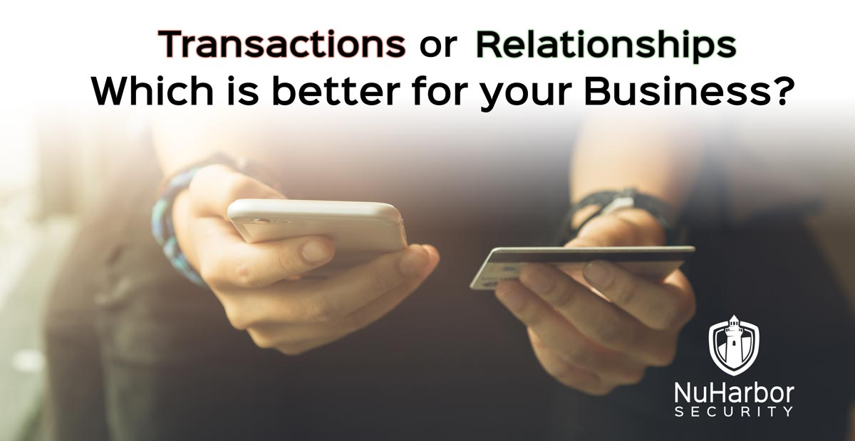 Security Transactions or Security Relationships - Which is better for your business? NuHarbor Security